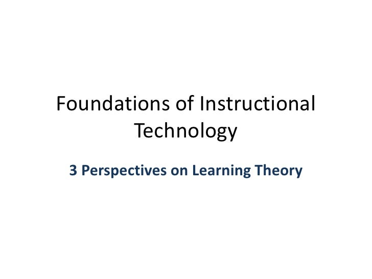 Foundations of Instructional Technology<br />3Perspectives on Learning Theory<br />