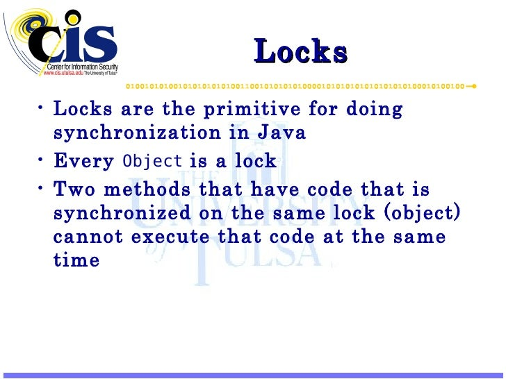 Locks <ul><li>Locks are the primitive for doing synchronization in Java </li></ul><ul><li>Every  Object  is a lock </li></...