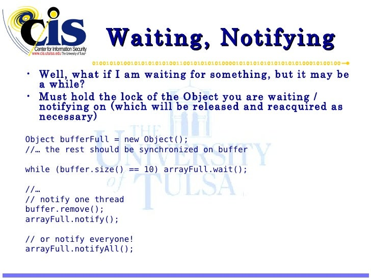Waiting, Notifying <ul><li>Well, what if I am waiting for something, but it may be a while? </li></ul><ul><li>Must hold th...