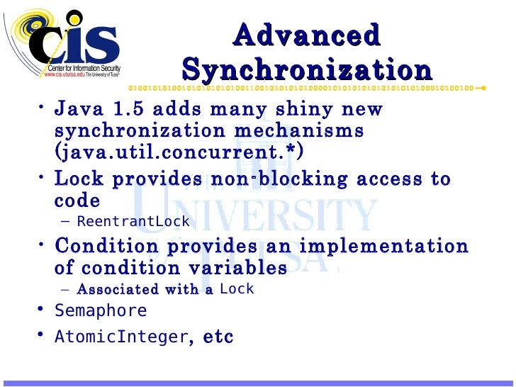 Advanced Synchronization <ul><li>Java 1.5 adds many shiny new synchronization mechanisms (java.util.concurrent.*) </li></u...