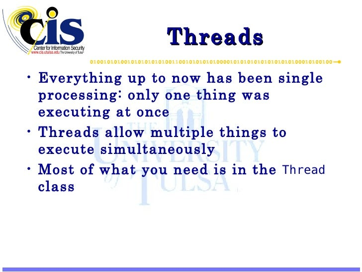 Threads <ul><li>Everything up to now has been single processing: only one thing was executing at once </li></ul><ul><li>Th...
