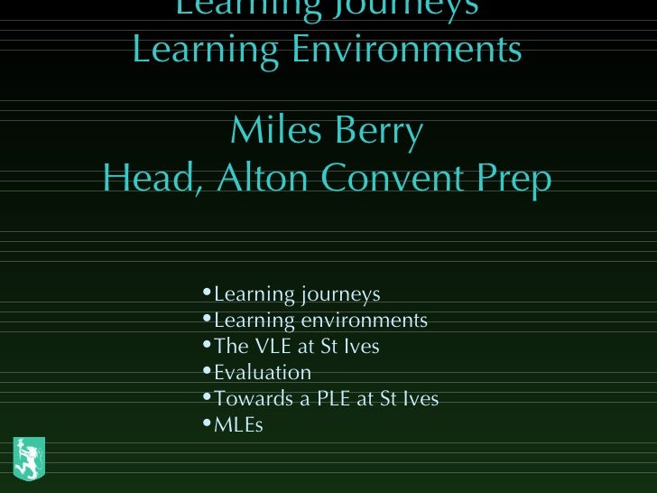 Learning Journeys Learning Environments Miles Berry Head, Alton Convent Prep <ul><li>Learning journeys </li></ul><ul><li>L...