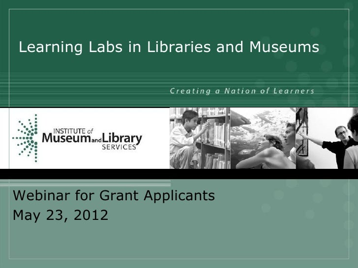 Learning Labs in Libraries and MuseumsWebinar for Grant ApplicantsMay 23, 2012