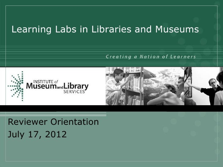 Learning Labs in Libraries and MuseumsReviewer OrientationJuly 17, 2012