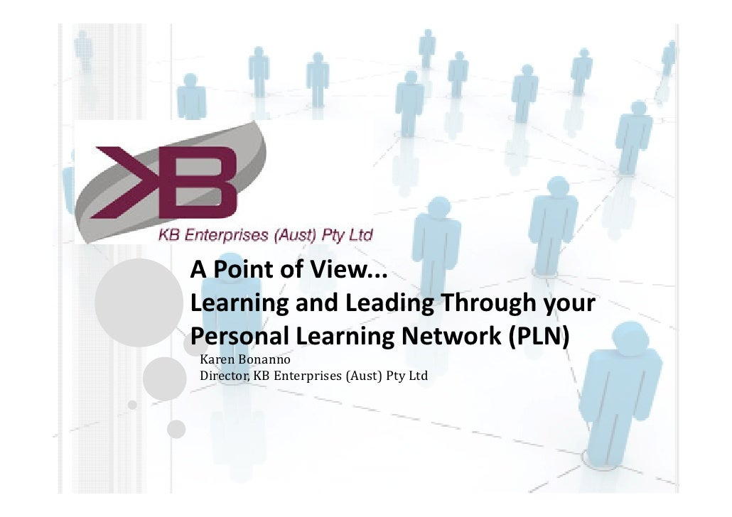 A Point of View...Learning and Leading Through yourPersonal Learning Network (PLN)Karen BonannoDirector, KB Enterprises (A...