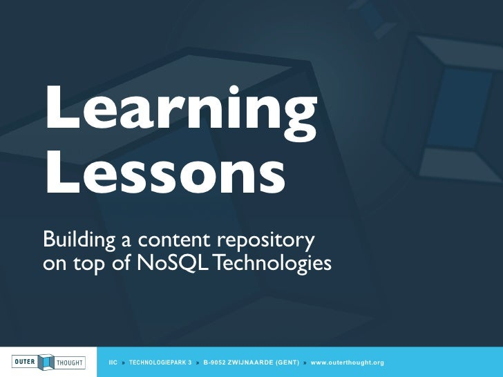 Learning Lessons Building a content repository on top of NoSQL Technologies         IIC » TECHNOLOGIEPARK 3 » B-9052 ZWIJN...