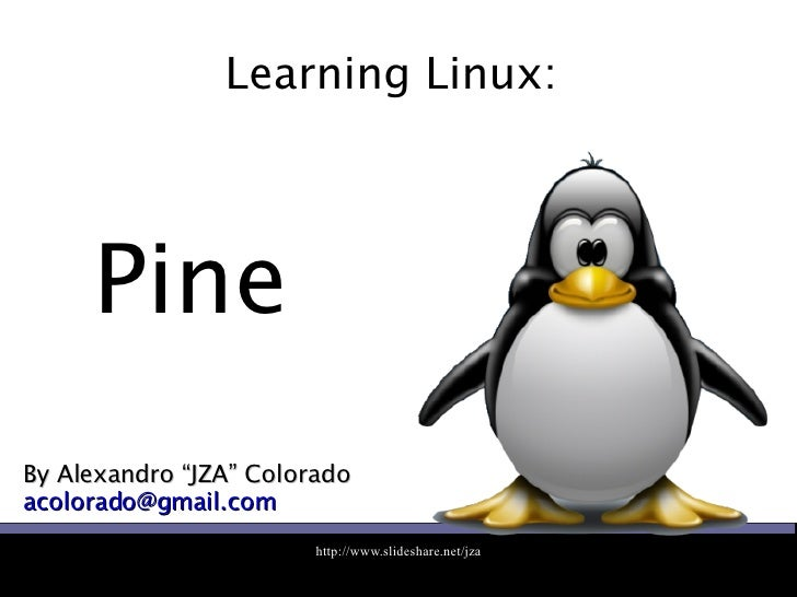 """Learning Linux:  By Alexandro """"JZA"""" Colorado [email_address] Pine"""
