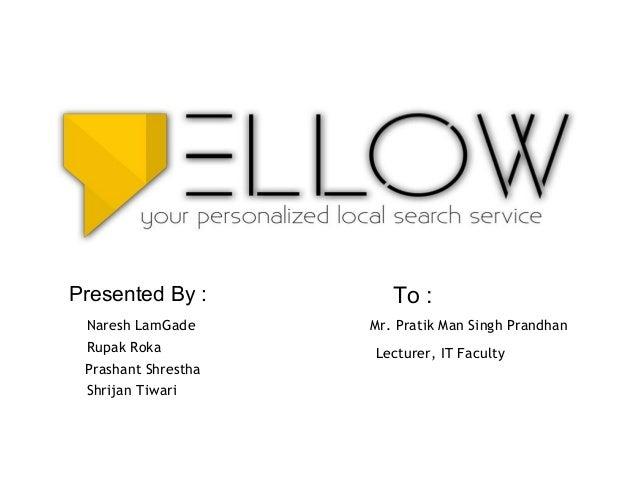 Presented By : Naresh LamGade Rupak Roka Prashant Shrestha Shrijan Tiwari To : Mr. Pratik Man Singh Prandhan Lecturer, IT ...