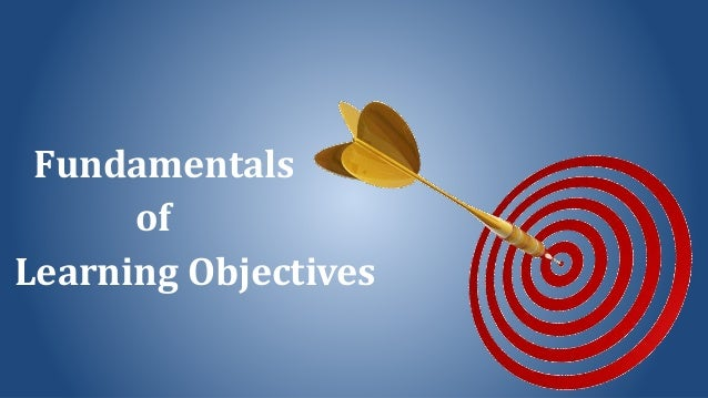 Learning Objectives Fundamentals of