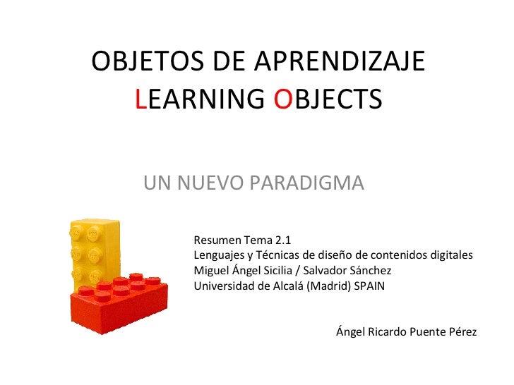 OBJETOS DE APRENDIZAJE L EARNING  O BJECTS UN NUEVO PARADIGMA  Resumen Tema 2.1 Lenguajes y Técnicas de diseño de contenid...