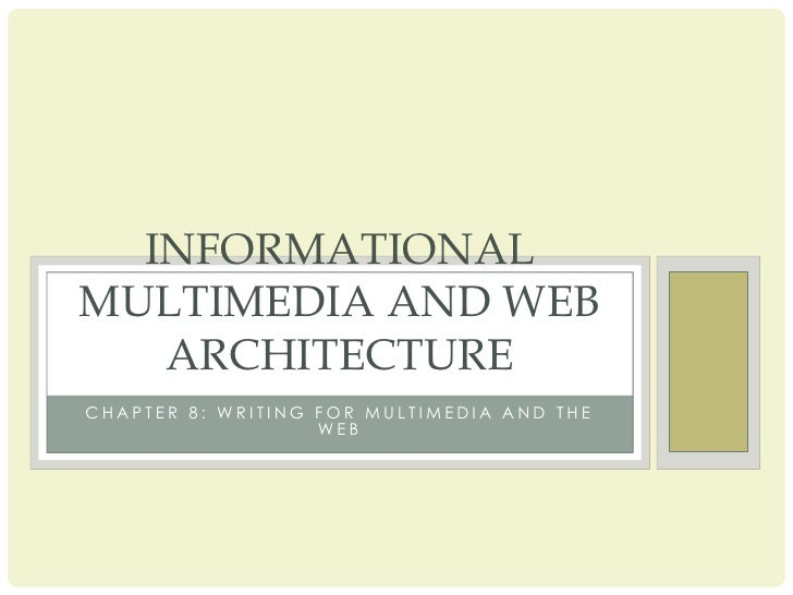 Chapter 8: Writing for Multimedia and the Web<br />Informational Multimedia and Web Architecture<br />