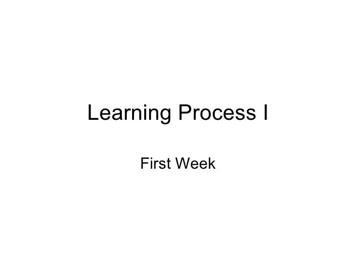 Learning Process I First Week