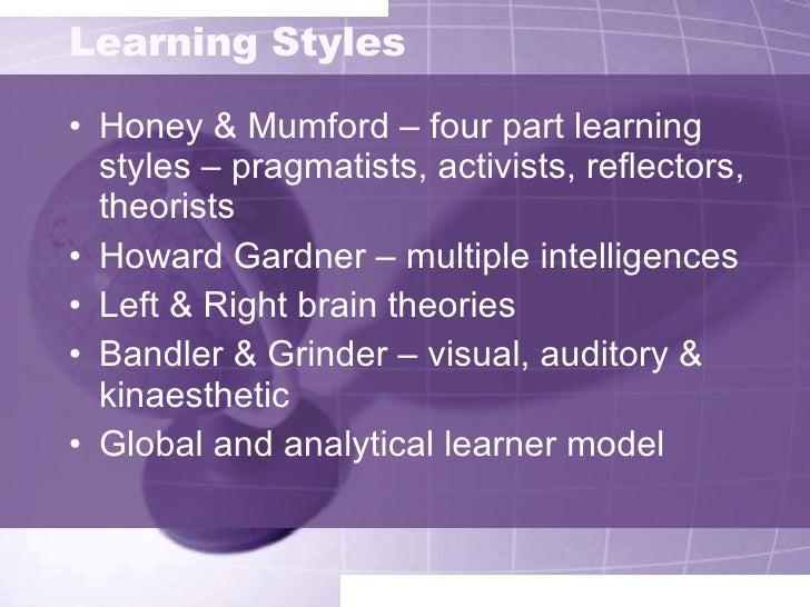Learning Styles <ul><li>Honey & Mumford – four part learning styles – pragmatists, activists, reflectors, theorists </li><...