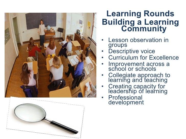 <ul><li>Learning Rounds </li></ul><ul><li>Building a Learning Community </li></ul><ul><li>Lesson observation in groups </l...