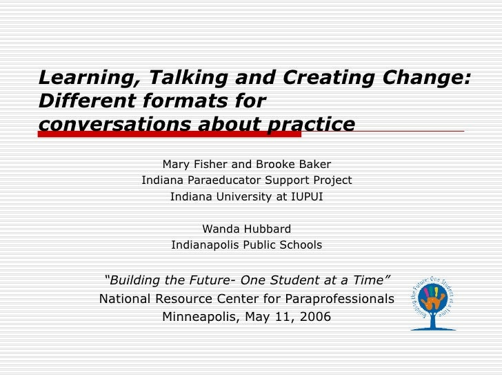 Learning, Talking and Creating Change: Different formats for  conversations about practice Mary Fisher and Brooke Baker In...