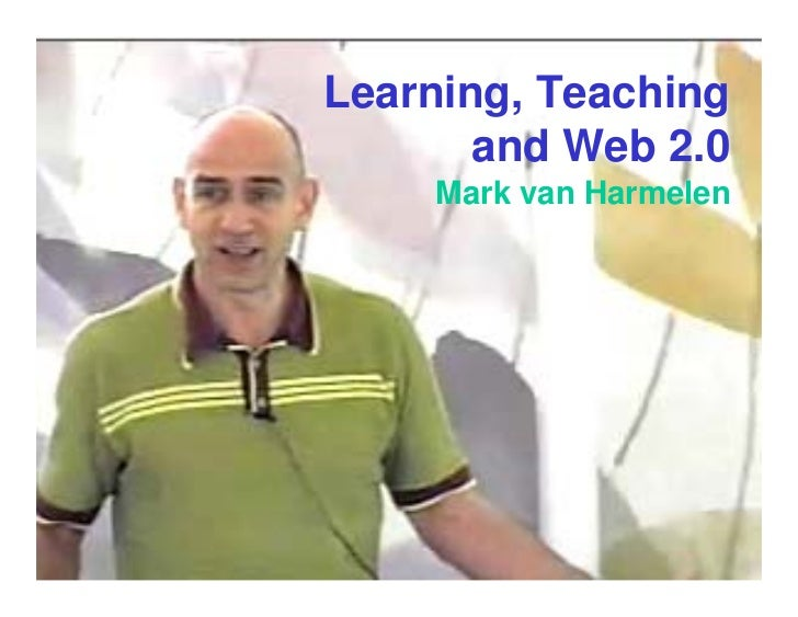 Learning, Teaching        and Web 2.0     Mark van Harmelen