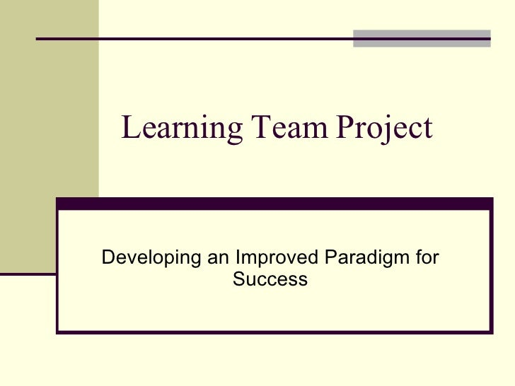 Learning Team Project Developing an Improved Paradigm for Success