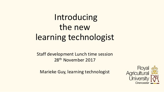 Introducing the new learning technologist Staff development Lunch time session 28th November 2017 Marieke Guy, learning te...
