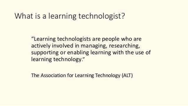 """""""Learning technologists are people who are actively involved in managing, researching, supporting or enabling learning wit..."""