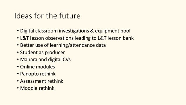 Ideas for the future • Digital classroom investigations & equipment pool • L&T lesson observations leading to L&T lesson b...