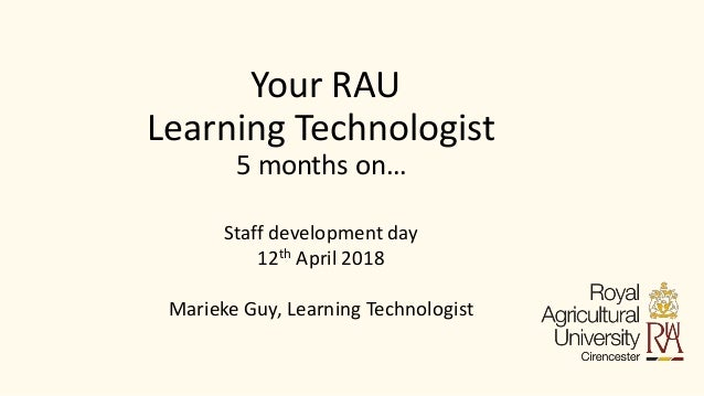 Your RAU Learning Technologist 5 months on… Staff development day 12th April 2018 Marieke Guy, Learning Technologist