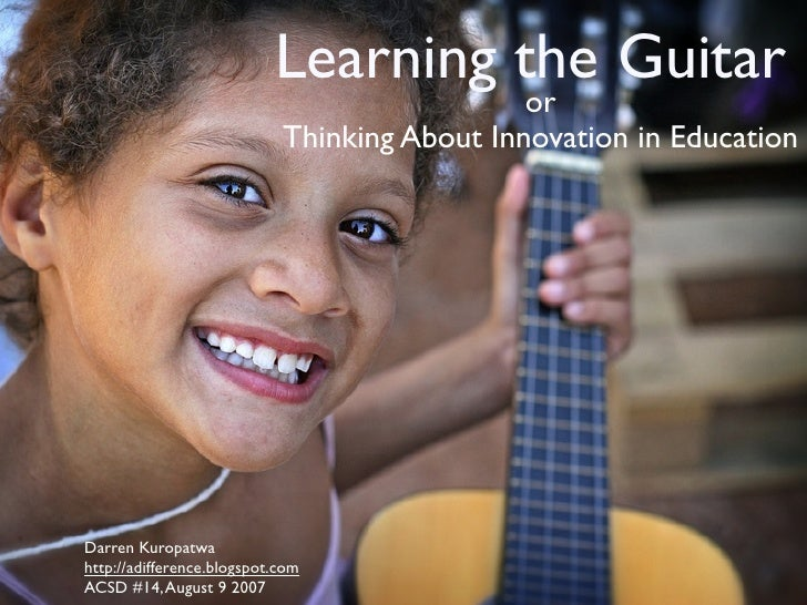 Learning the Guitar                                               or                             Thinking About Innovation...