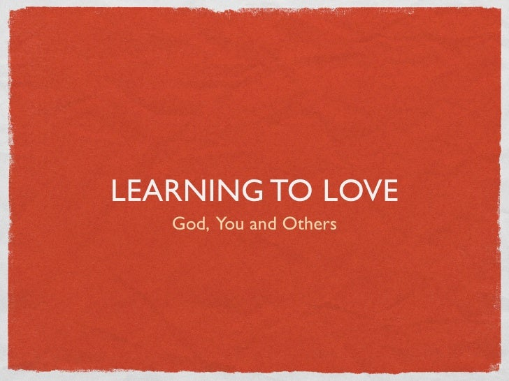LEARNING TO LOVE    God, You and Others