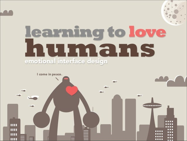 learning to love humansemotional interface design I come in peace.