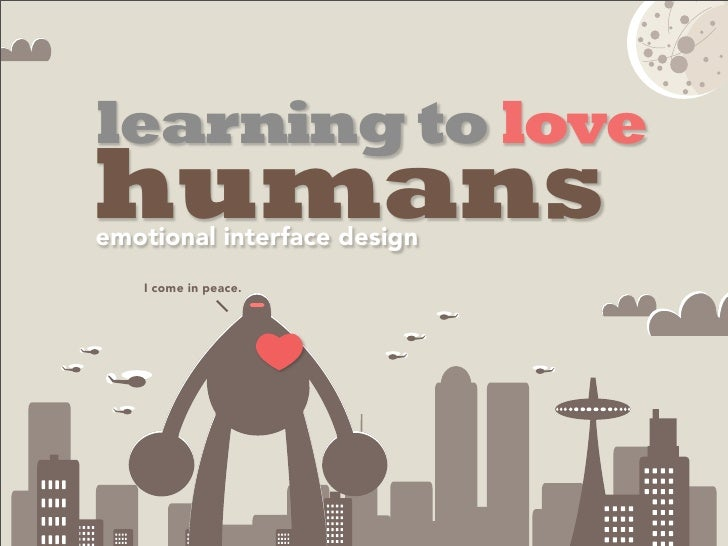 learning to lovehumansemotional interface design   I come in peace.