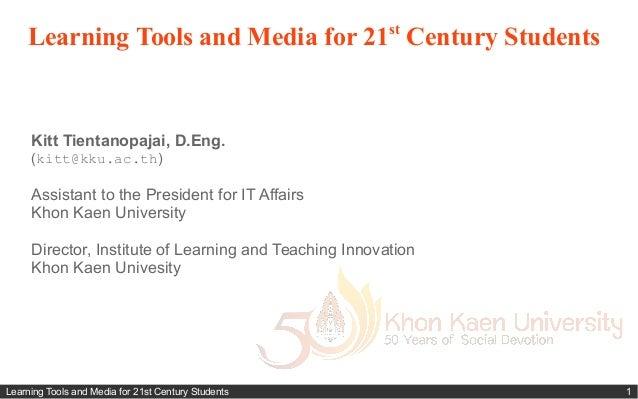 Learning Tools and Media for 21st Century Students 1 Learning Tools and Media for 21st Century Students Kitt Tientanopajai...