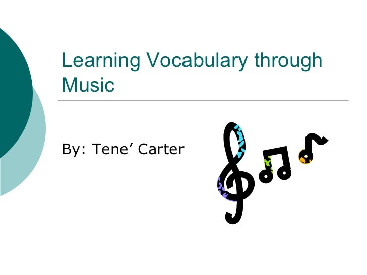 Learning Vocabulary through Music By: Tene' Carter