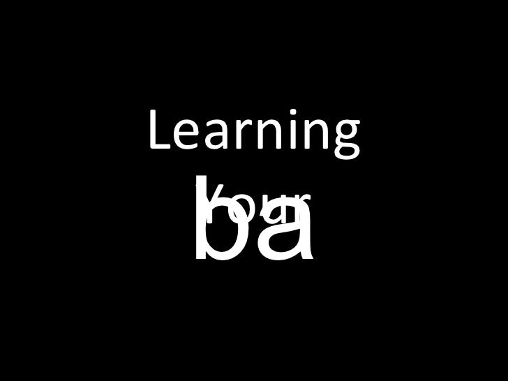 ba Learning Your