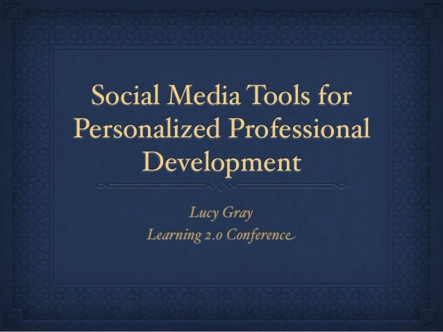Social Media Tools for Personalized Professional Development Lucy Gray Learning 2.0 Conference