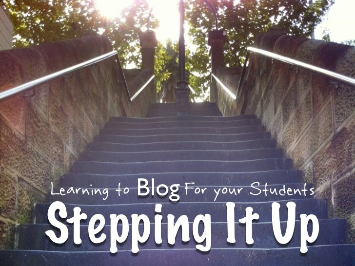 Learning to Blog For your StudentsStepping It Up