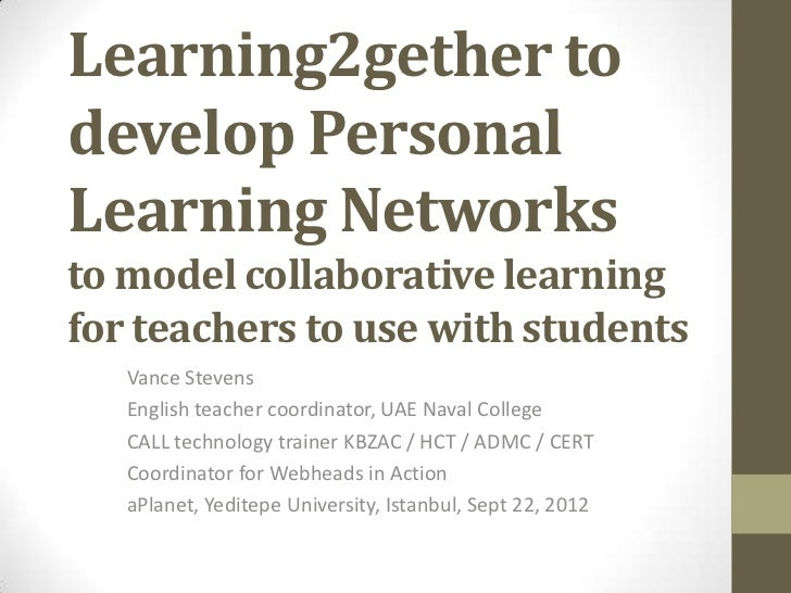 Learning2gether todevelop PersonalLearning Networksto model collaborative learningfor teachers to use with students   Vanc...