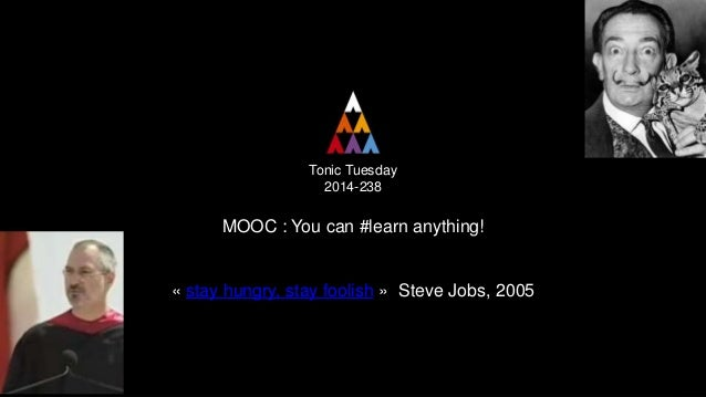 Tonic Tuesday 2014-238 MOOC : You can #learn anything! « stay hungry, stay foolish » Steve Jobs, 2005
