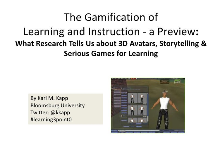 The Gamification ofLearning and Instruction - a Preview: <br />What Research Tells Us about 3D Avatars, Storytelling & Ser...