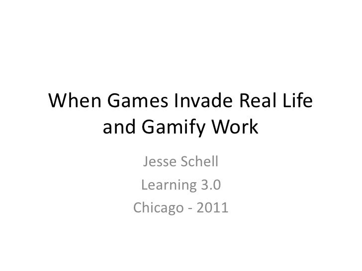 When Games Invade Real Life and Gamify Work<br />Jesse Schell<br />Learning 3.0<br />Chicago - 2011<br />