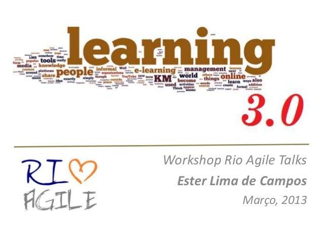Workshop Rio Agile Talks Ester Lima de Campos             Março, 2013