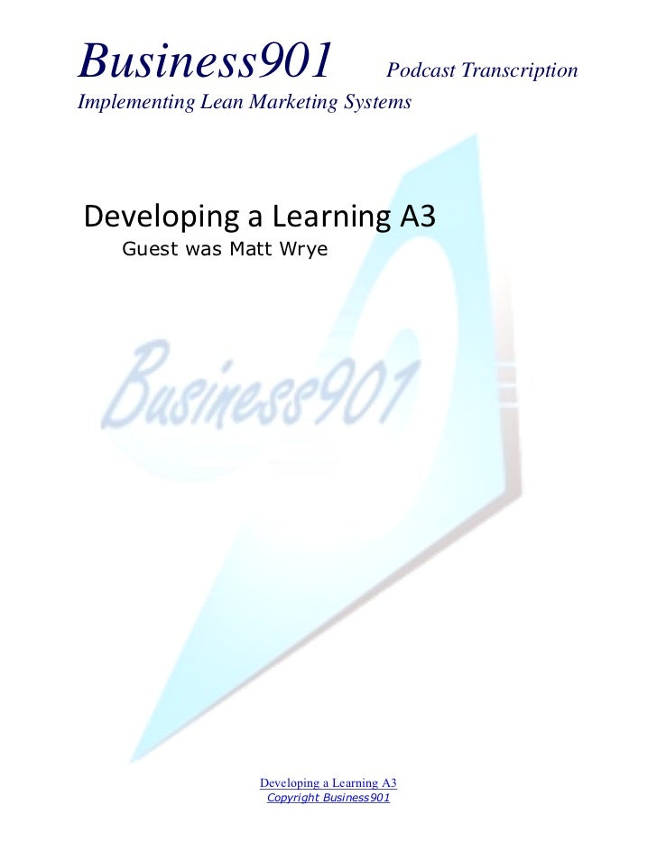 Business901                      Podcast TranscriptionImplementing Lean Marketing SystemsDeveloping a Learning A3    Guest...
