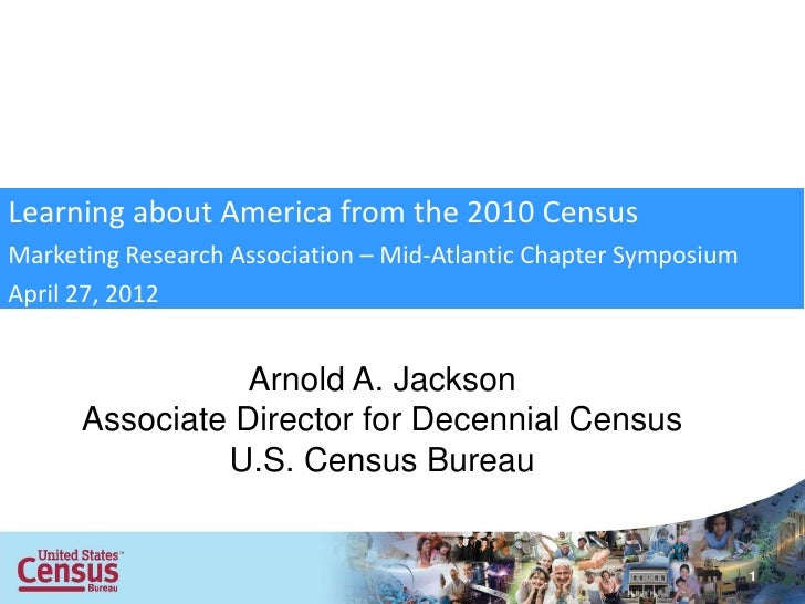 Learning about America from the 2010 CensusMarketing Research Association – Mid-Atlantic Chapter SymposiumApril 27, 2012  ...