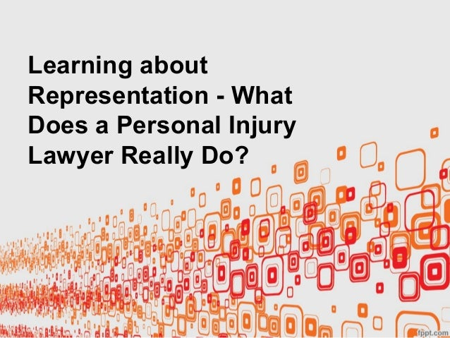 Learning aboutRepresentation - WhatDoes a Personal InjuryLawyer Really Do?