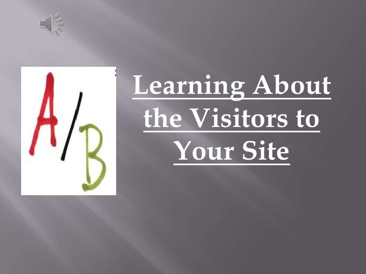 Learning About the Visitors to   Your Site