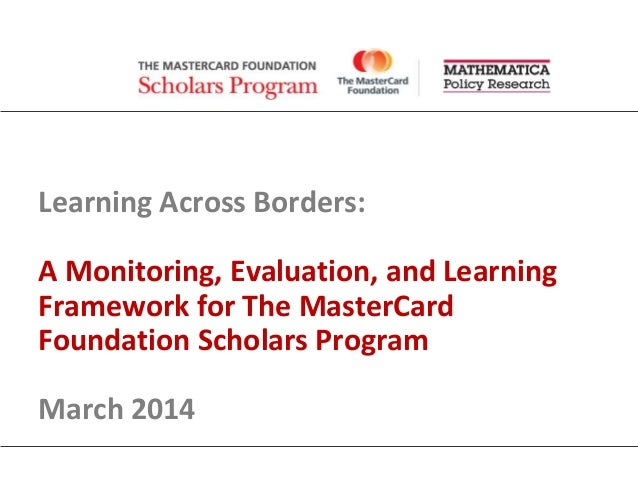 Learning Across Borders: A Monitoring, Evaluation, and Learning Framework for The MasterCard Foundation Scholars Program M...