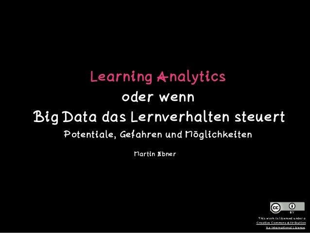 Learning Analytics  oder wenn Big Data das Lernverhalten steuert  Potentiale, Gefahren und Möglichkeiten Martin Ebner T...