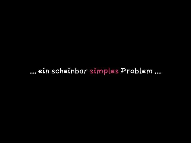 ... ein scheinbar simples Problem ...