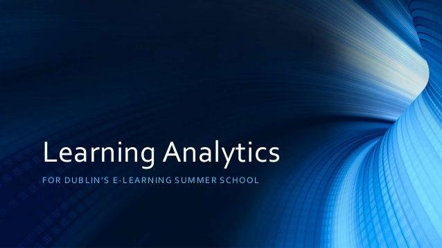 Learning Analytics FOR DUBLIN'S E-LEARNING SUMMER SCHOOL