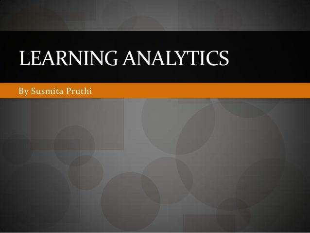 LEARNING ANALYTICSBy Susmita Pruthi