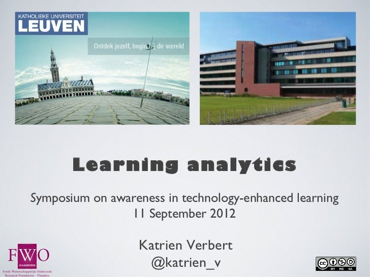 Learning analyticsSymposium on awareness in technology-enhanced learning                11 September 2012                 ...