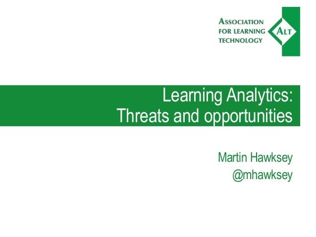 Learning Analytics: Threats and opportunities Martin Hawksey @mhawksey